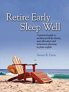 Retire early sleep well : a practical guide to modern portfolio theory, asset allocation and retirement planning in plain English