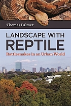 Landscape with reptile : rattlesnakes in an urban world