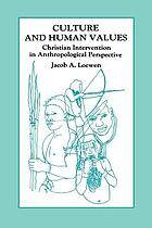 Culture and human values : Christian intervention in anthropological perspective : selections from the writings of Jacob A. Loewen.
