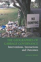The geographies of garbage governance : interventions, interactions, and outcomes