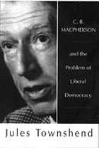 C.B. Macpherson and the Problem of Liberal Democracy