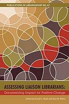 Assessing liaison librarians. Documenting impact for positive change.