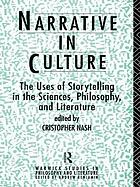 Narrative in culture: the uses of storytelling in the sciences, philosophy, and literature