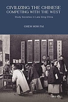 Civilizing the Chinese, competing with the West : study societies in late Qing China