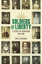 Soldiers of liberty : a study of Fenianism 1858 -1908