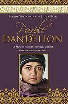 Purple dandelion : a Muslim woman's struggle against violence and oppression