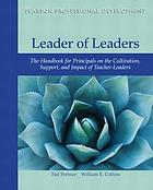 Leader of leaders : the handbook for principals on the cultivation, support, and impact of teacher-leaders