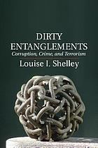 Dirty entanglements : corruption, crime, and terrorism