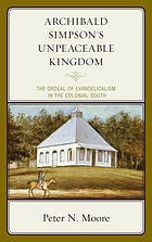 Archibald Simpson's unpeaceable kingdom : the ordeal of evangelicalism in the Colonial South