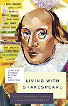 Living with Shakespeare : essays by writers, actors, and directors