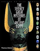 Seventy great mysteries of Ancient Egypt : unlocking the secrets of the pharoahs