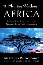 The healing wisdom of Africa : finding life purpose through nature, ritual, and community