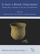 Is There a British Chalcolithic? : People, Place and Polity in the Later Third Millennium.