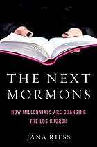The next Mormons : how Millennials are changing the LDS church