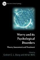 Worry and psychological disorders : theory, assessment and treatment