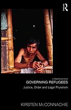 Governing refugees : justice, order, and legal pluralism