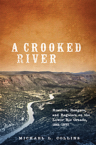 A crooked river : rustlers, rangers, and regulars on the lower Rio Grande, 1861-1877
