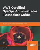 AWS Certified SysOps Administrator - Associate Guide : Your One-Stop Solution for Passing the AWS SysOps Administrator Certification.