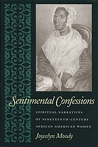 Sentimental confessions : spiritual narratives of nineteenth-century African American women