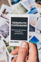 Therapeutic photography : enhancing self-esteem, self-efficacy and resilience