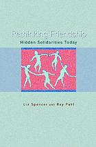 Rethinking friendship : hidden solidarities today