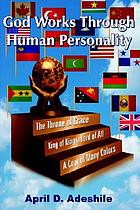 God works through human personality. Part one, The throne of grace ; king of kings, lord of all ; a coat of many colors