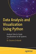 Data analysis and visualization using Python : analyze data to create visualizations for BI systems