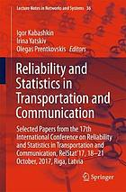 Reliability and statistics in transportation and communication : selected papers from the 17th International Conference on Reliability and Statistics in Transportation and Communication, RelStat'17, 18-21 October, 2017, Riga, Latvia