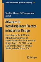 Advances in interdisciplinary practice in industrial design : proceedings of the AHFE 2018 International Conference on Interdisciplinary Practice in Industrial Design, July 21-25, 2018, Loews Sapphire Falls Resort at Universal Studios, Orlando, Florida, USA