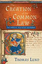 CREATION OF THE COMMON LAW : the medieval year books deciphered.