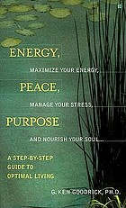 Energy, peace, purpose : a step-by-step guide to optimal living