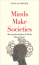 Minds make societies : how cognition explains the world humans create