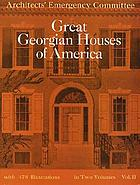 Great Georgian houses of America. Published for the Benefit of the Architects' Emergency Committee