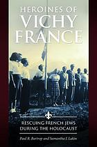 Heroines of Vichy France : rescuing French Jews during the Holocaust