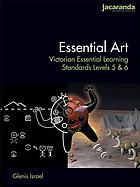 Essential art : Victorian essential learning standards levels 5 & 6