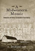 A midwestern mosaic : immigration and political socialization in rural America