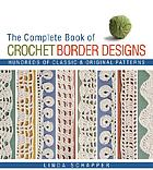 The complete book of crochet border designs : hundreds of classic & original patterns