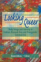 Looking queer : body image and identity in lesbian, bisexual, gay, and transgender communities