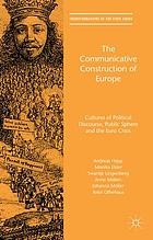 The communicative construction of Europe : cultures of political discourse, public sphere, and the Euro crisis