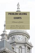 Problem solving courts : a measure of justice
