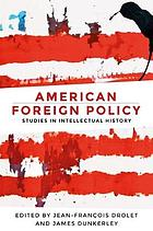 American foreign policy : Studies in intellectual history