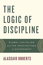 The logic of discipline : global capitalism and the architecture of government