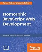 Isomorphic JavaScript web development : universal JavaScript with React and Node