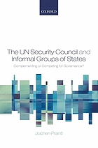 The UN Security Council and informal groups of states : complementing or competing for governance?