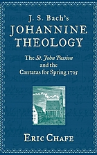 J.S. Bach's Johannine theology : the St. John Passion and the Cantatas for spring 1725