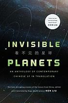 Invisible planets : contemporary Chinese science fiction in translation