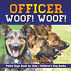 Officer Woof! Woof! : police dogs book for kids : children's dog books