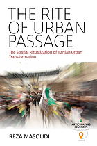 The rite of urban passage : the spatial ritualization of Iranian urban transformation