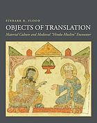 OBJECTS OF TRANSLATION : material culture and medieval hindu-muslim encounter.