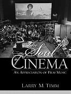 The soul of cinema : an appreciation of film music